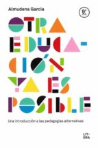 otra educacion ya es posible: una introduccion a las pedagogias alternativas-almudena garcia-9788494601330