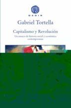 capitalismo y revolucion: un ensayo de historia social y economica contemporanea gabriel tortellla 9788494687730