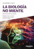 la biologia no miente: revolucion en salud-alejandro d. gatti-9788494744730