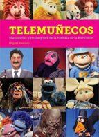 telemuñecos: marionetas y muñegotes de la historia de la televisi on-miguel herrero san jose-9788494819230