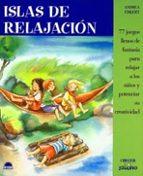 islas de relajacion: 77 juegos llenos de fantasia para relajar a los niños y potenciar su creatividad andrea erkert 9788495456830