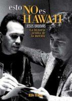 esto no es hawaii: la historia oculta de la movida jesus ordovas blasco 9788495749130