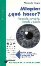 miopia: ¿que hacer?: prevenirla, corregirla, limitarla y curarla-alessandro mugnai-9788496194830