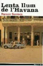 El libro de Lenta llum de l havana autor RAMON SURROCA DOC!
