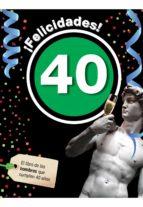 ¡felicidades! 40: el libro de los hombres que cumplen 40 años 9788496944930