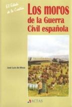 los moros de la guerra civil española (el estado de la cuestion, 9)-jose luis de mesa gutierrez-9788497390330