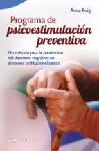 programa de psicoestimulacion preventiva. un metodo para la preve ncion del deterioro cognitivo anna puig 9788498420630