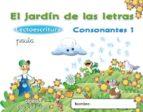el jardín de las letras. consonantes 1. educacion infantil  3/5 9788498775730