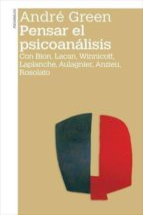 pensar el psicoanalisis: con bion, lacan, winnicott, laplanche, aulagnier, anzieu, rosolato andre green 9789505182930