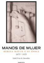 manos de mujer: rebeca matte y su epoca isabel cruz de amenabar 9789563160130