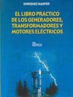 el libro practico de los generadores, transformadores y motores e lectronicos gilberto enriquez harper 9789681860530