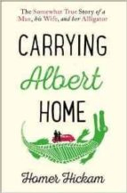 El libro de Carrying albert home autor HOMER HICKAM TXT!