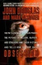 obsession: the fbi s legendary profiler probes the psyches of kil lers, rapists, and stalkers and their victims and tells how to fight back-john douglas-9780671017040