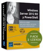 windows server 2012 r2 y powershell: pack de 2 libros: utilice los scripts para automatizar sus tareas diarias de administracion-robin lemesle-nicolas bonnet-arnaud petitjean-9782409001840
