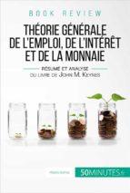 la théorie générale de l'emploi, de l'intérêt et de la monnaie de john m. keynes (analyse de livre) (ebook)- 50minutes.fr-9782806292940