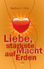 liebe, stärkste macht auf erden (ebook)-nadine c. felix-9783956091940