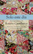 solo este día (ebook) rosario castellanos 9786070758140