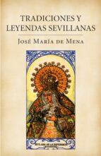 tradiciones y leyendas sevillanas jose maria de mena 9788401379840