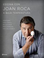 cocina con joan roca a baja temperatura: descubre una forma de cocinar mas sabrosa, mas saludable joan roca salvador brugues 9788408152040