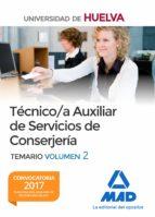TECNICO/A AUXILIAR DE SERVICIOS DE CONSERJERIA DE LA UNIVERSIDAD DE HUELVA. TEMARIO (VOL. 2)
