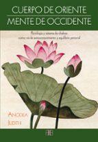 cuerpo de oriente, mente de occidente: psicologia y sistema de chakras como via de autoconocimiento y equilibrio personal anodea judith 9788415292340