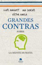 grandes contras sobre la mente humana-ima sanchis-victor amela-9788415320340