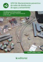 (i.b.d.)mantenimiento preventivo de redes de distribucion de agua y saneamiento. enat0108   montaje y mantenimiento de redes de agua 9788415648840