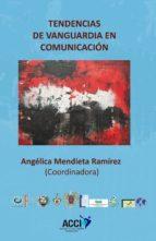 tendencias de vanguardia en comunicacion (ebook)-angelica mendieta ramírez-9788415705840
