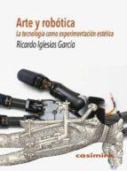 arte y robotica: la tecnologia como experimentacion estetica-ricardo iglesias garcia-9788415715740