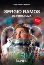 sergio ramos (2ª ed.): de pura raza pepe garcia carpintero 9788415726340