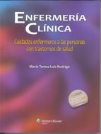 enfermeria clinica: cuidados enfermeros a las personas con trastornos de salud-maria teresa luis rodrigo-9788415840640