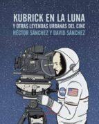 kubrick en la luna y otras leyendas urbanas del cine hector sanchez moro 9788416544240