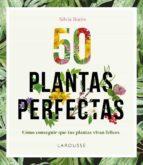 El libro de 50 Plantas perfectas (2ª ed.) autor SILVIA BURES EPUB!