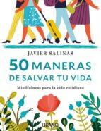 50 maneras de salvar tu vida javier salinas 9788416720040