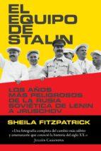 el equipo de stalin: los años mas peligrosos de la rusia sovietica de lenin a jruschov sheila fitzpatrick 9788416771240