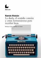 la duda, el sentido comun y otras herramientas para escribir bien-ramon aleman-9788417023140