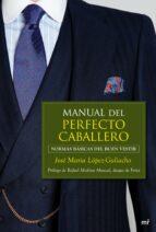 manual del perfecto caballero: normas basicas del buen vestir jose maria lopez galiacho 9788427037540