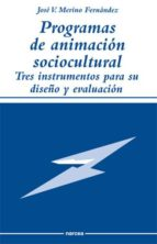 programas de animacion sociocultural: tres instrumentos para su diseño y evaluacion jose vicente merino fernandez 9788427712140