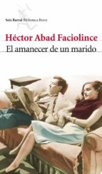 el amanecer de un marido-hector abad faciolince-9788432212840
