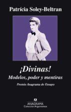 El libro de ¡Divinas!: modelos, poder y mentiras (premio anagrama de ensayo 2015) autor PATRICIA SOLEY-BELTRAN DOC!