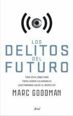 los delitos del futuro: todo esta conectado, todos somos vulnerables, ¿que podemos hacer al respecto?-marc goodman-9788434422940