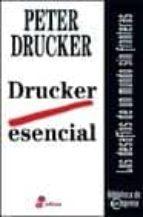 drucker esencial: los desafios de un mundo sin fronteras-peter f. drucker-9788435014540