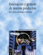 innovacion y gestion de nuevos productos: una vision estrategica y practica-alfonso fernandez del hoyo-9788436822540