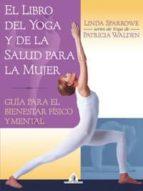 el libro del yoga y de la salud para la mujer: guia para el biene star fisico y mental patricia walden linda sparrowe 9788441414440
