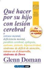 que hacer por su hijo con lesion cerebral o retraso mental, defic iencia mental, paralisis cerebral, epilepsia-glenn doman-9788441421240