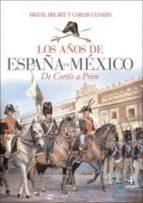 los años de españa en mexico: de cortes a prim miguel del rey carlos canales 9788441426740