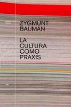 la cultura como praxis-zygmunt bauman-9788449311840