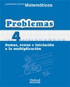 cuaderno matematicas: problemas 4: sumas, restas e iniciacion a l a multiplicacion (educacion primaria)-9788467324440
