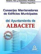 CONSERJES MANTENEDORES DE EDIFICIOS MUNICIPALES DEL AYUNTAMIENTO DE ALBACETE. TEMARIO, TEST Y SUPUESTOS PRÁCTICOS DE LA MATERIA ESPECIFICA