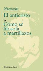 el anticristo; como se filosofa a martillazos (7ª ed.)-friedrich nietzsche-9788471664440